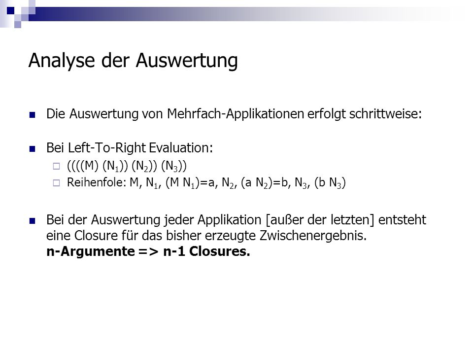 Analyse der Auswertung Die Auswertung von Mehrfach-Applikationen erfolgt schrittweise: Bei Left-To-Right Evaluation: ((((M) (N 1 )) (N 2 )) (N 3 )) Re