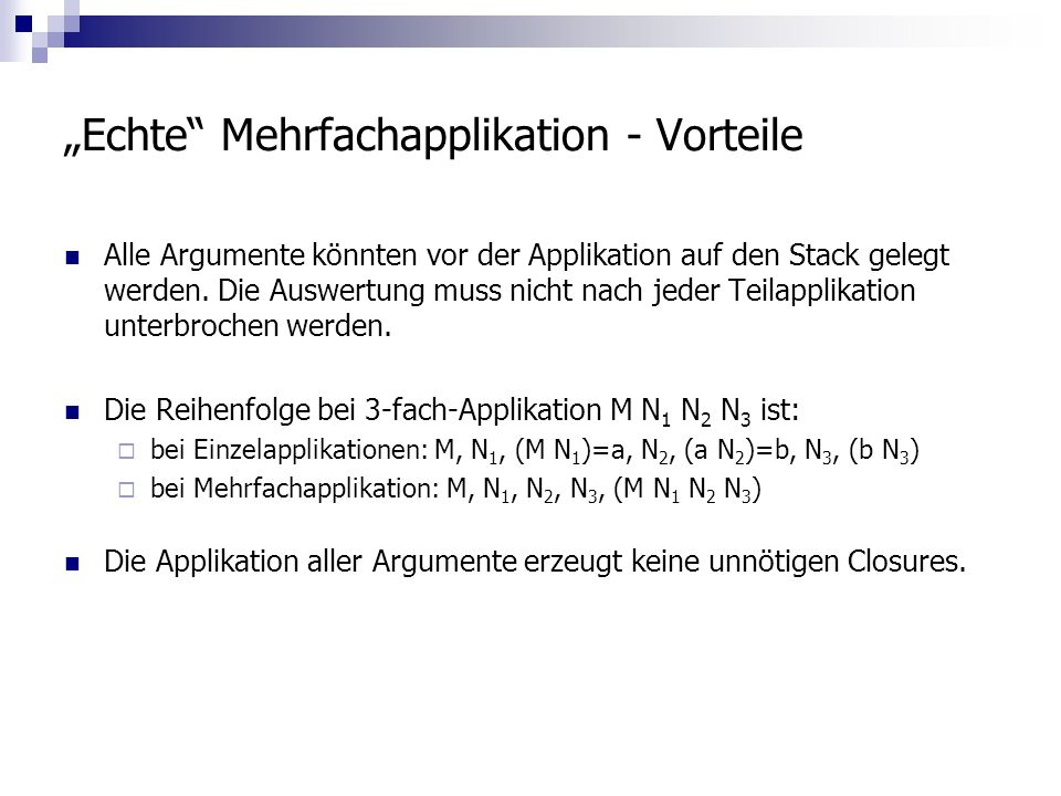Echte Mehrfachapplikation - Vorteile Alle Argumente könnten vor der Applikation auf den Stack gelegt werden.