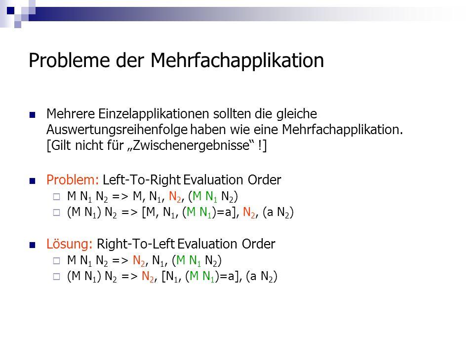Probleme der Mehrfachapplikation Mehrere Einzelapplikationen sollten die gleiche Auswertungsreihenfolge haben wie eine Mehrfachapplikation.