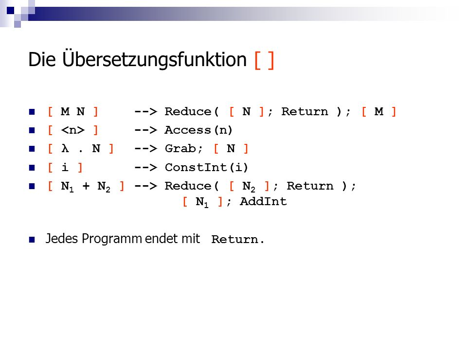 Die Übersetzungsfunktion [ ] [ M N ]--> Reduce( [ N ]; Return ); [ M ] [ ]--> Access(n) [ λ.