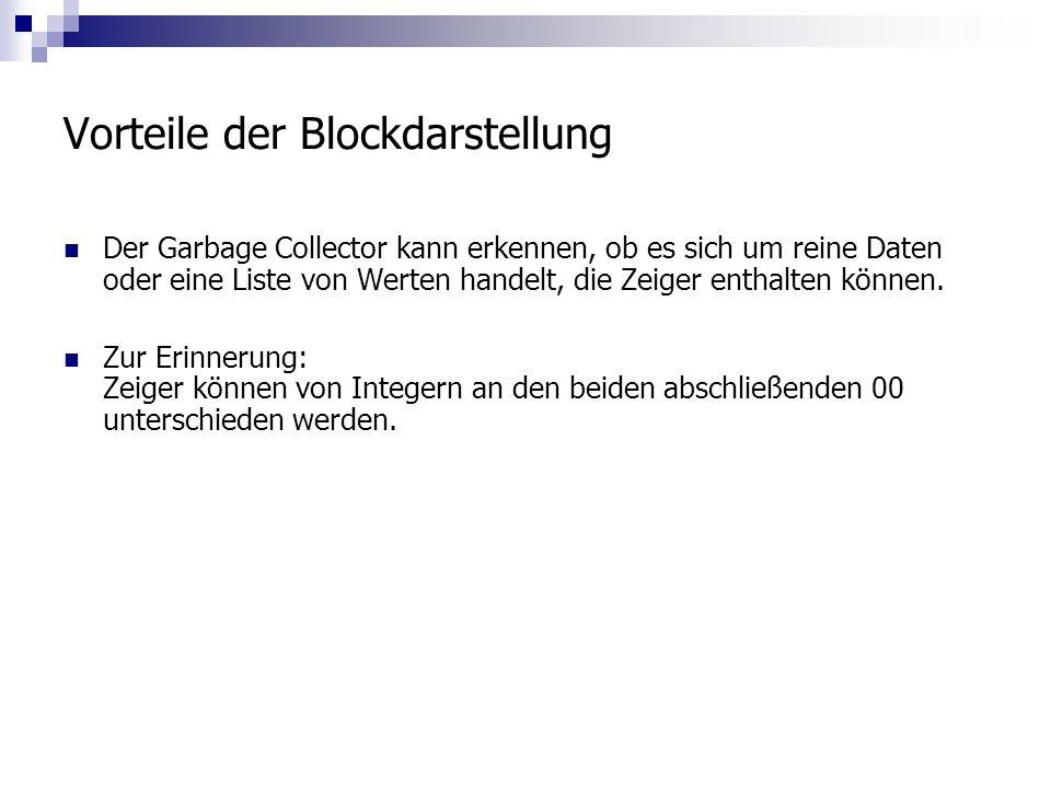 Vorteile der Blockdarstellung Der Garbage Collector kann erkennen, ob es sich um reine Daten oder eine Liste von Werten handelt, die Zeiger enthalten können.
