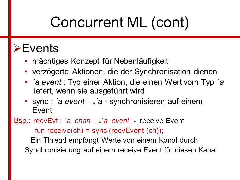 Concurrent ML (cont) Events mächtiges Konzept für Nebenläufigkeit verzögerte Aktionen, die der Synchronisation dienen ´a event : Typ einer Aktion, die