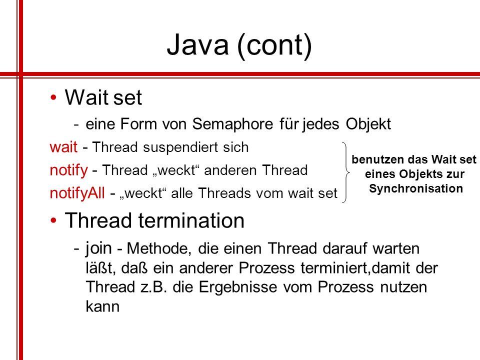 Java (cont) Wait set -eine Form von Semaphore für jedes Objekt wait - Thread suspendiert sich notify - Thread weckt anderen Thread notifyAll - weckt a