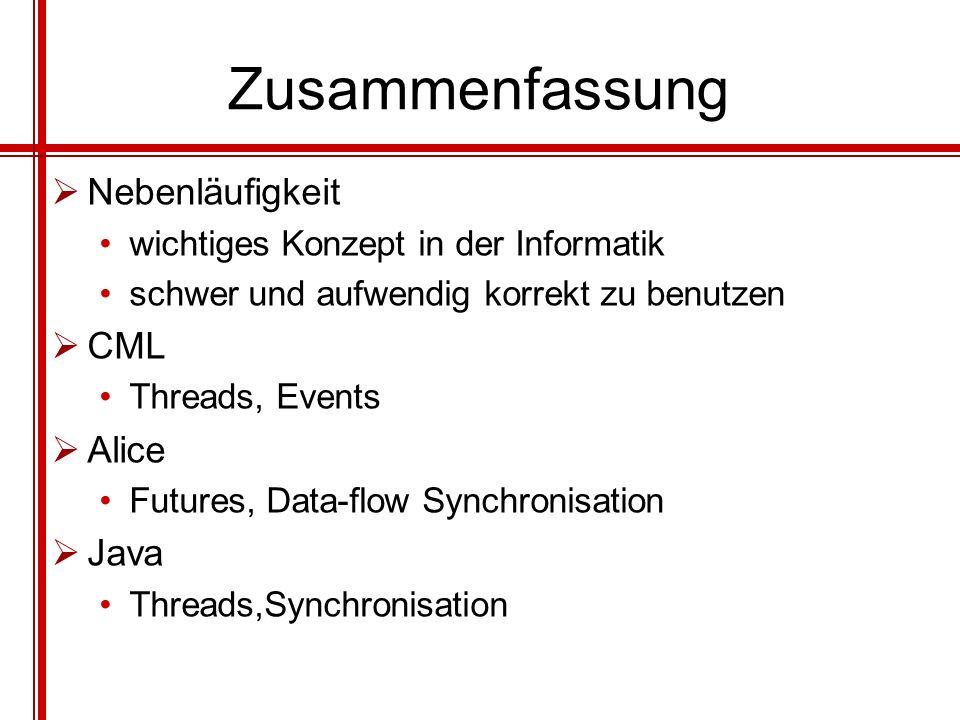 Zusammenfassung Nebenläufigkeit wichtiges Konzept in der Informatik schwer und aufwendig korrekt zu benutzen CML Threads, Events Alice Futures, Data-f