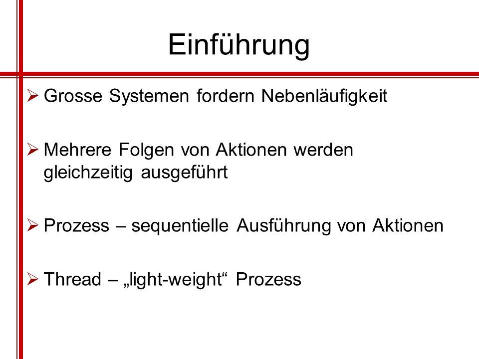 Einführung Grosse Systemen fordern Nebenläufigkeit Mehrere Folgen von Aktionen werden gleichzeitig ausgeführt Prozess – sequentielle Ausführung von Ak