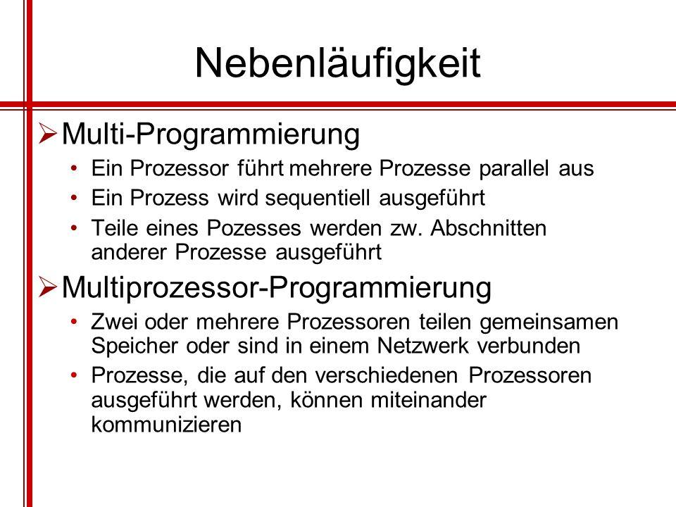 Nebenläufigkeit Multi-Programmierung Ein Prozessor führt mehrere Prozesse parallel aus Ein Prozess wird sequentiell ausgeführt Teile eines Pozesses we
