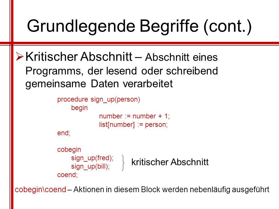 Grundlegende Begriffe (cont.) Kritischer Abschnitt – Abschnitt eines Programms, der lesend oder schreibend gemeinsame Daten verarbeitet procedure sign