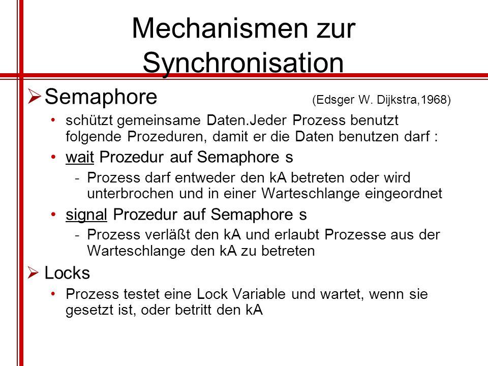 Mechanismen zur Synchronisation Semaphore (Edsger W. Dijkstra,1968) schützt gemeinsame Daten.Jeder Prozess benutzt folgende Prozeduren, damit er die D
