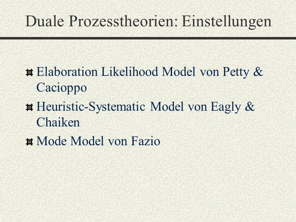 Duale Prozesstheorien: Einstellungen Elaboration Likelihood Model von Petty & Cacioppo Heuristic-Systematic Model von Eagly & Chaiken Mode Model von F