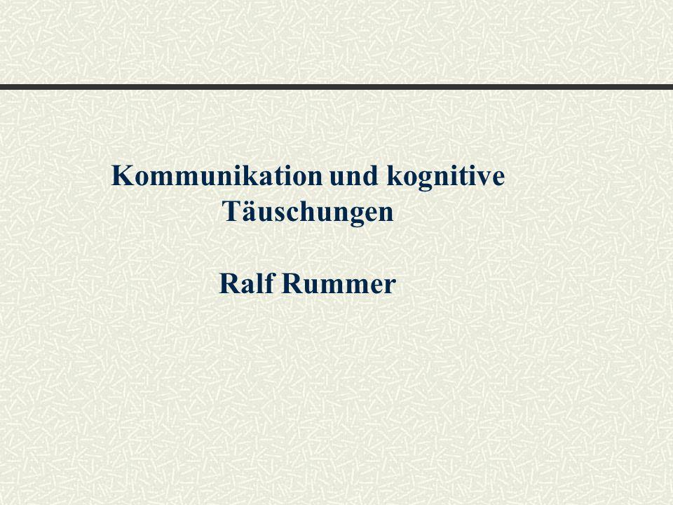 Kommunikation und kognitive Täuschungen Ralf Rummer