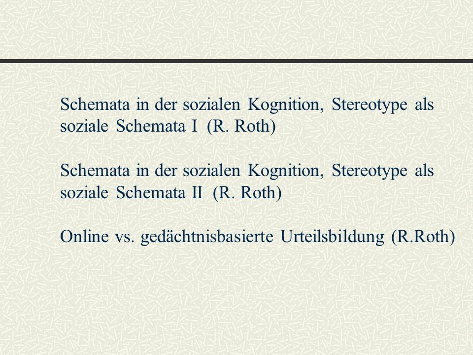 Schemata in der sozialen Kognition, Stereotype als soziale Schemata I Der Schemabegriff von Bartlett Script Theorie von Schank und Abelson (1977) Definition, Aufbau und Arten von Schemata Schematisiertes Wissens in der Personwahrnehmung Funktion von sozialen Schemata in der Personwahrnehmung