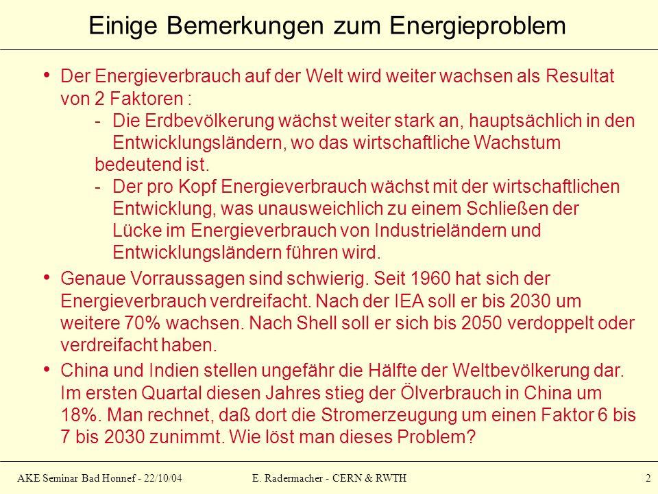 AKE Seminar Bad Honnef - 22/10/04E. Radermacher - CERN & RWTH 2 Einige Bemerkungen zum Energieproblem Der Energieverbrauch auf der Welt wird weiter wa