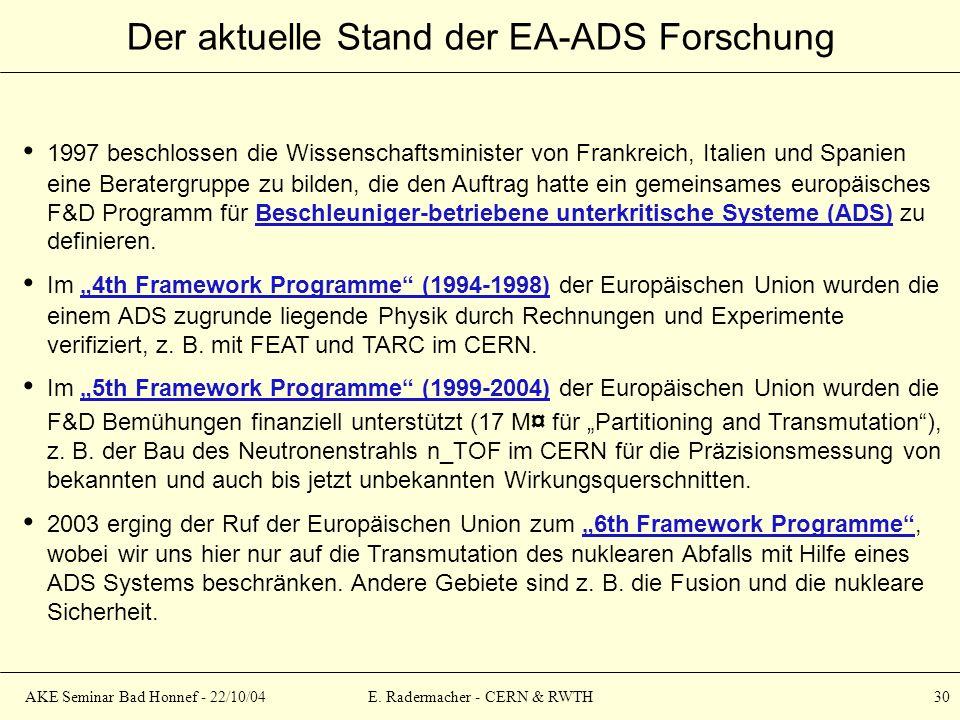 AKE Seminar Bad Honnef - 22/10/04E. Radermacher - CERN & RWTH 30 Der aktuelle Stand der EA-ADS Forschung 1997 beschlossen die Wissenschaftsminister vo