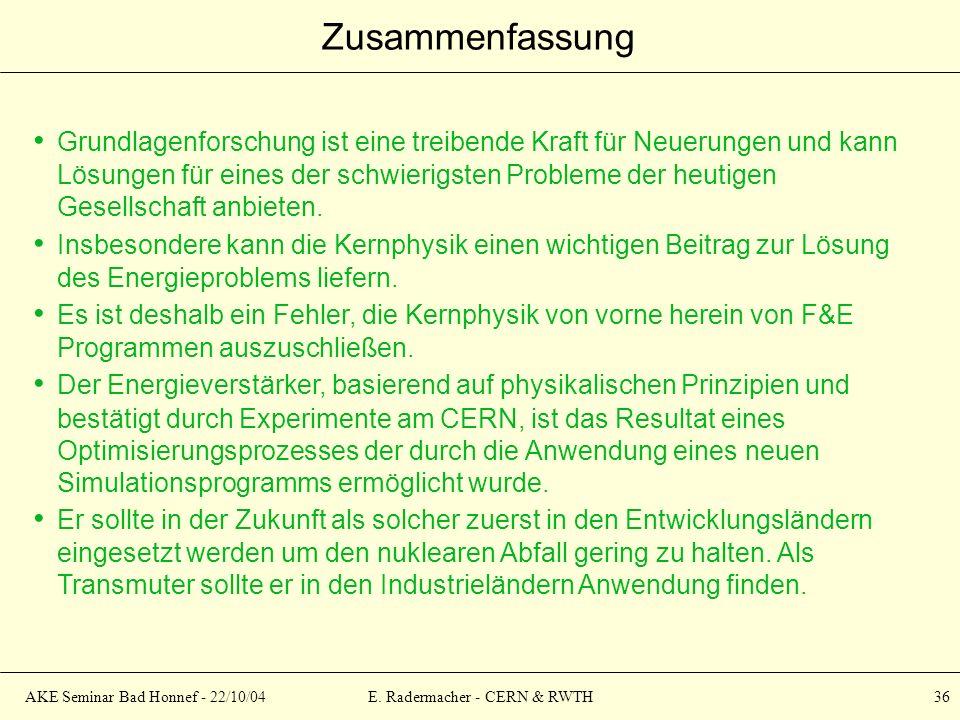 AKE Seminar Bad Honnef - 22/10/04E. Radermacher - CERN & RWTH 36 Zusammenfassung Grundlagenforschung ist eine treibende Kraft für Neuerungen und kann