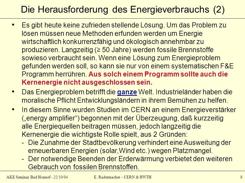AKE Seminar Bad Honnef - 22/10/04E. Radermacher - CERN & RWTH 8 Die Herausforderung des Energieverbrauchs (2) Es gibt heute keine zufrieden stellende