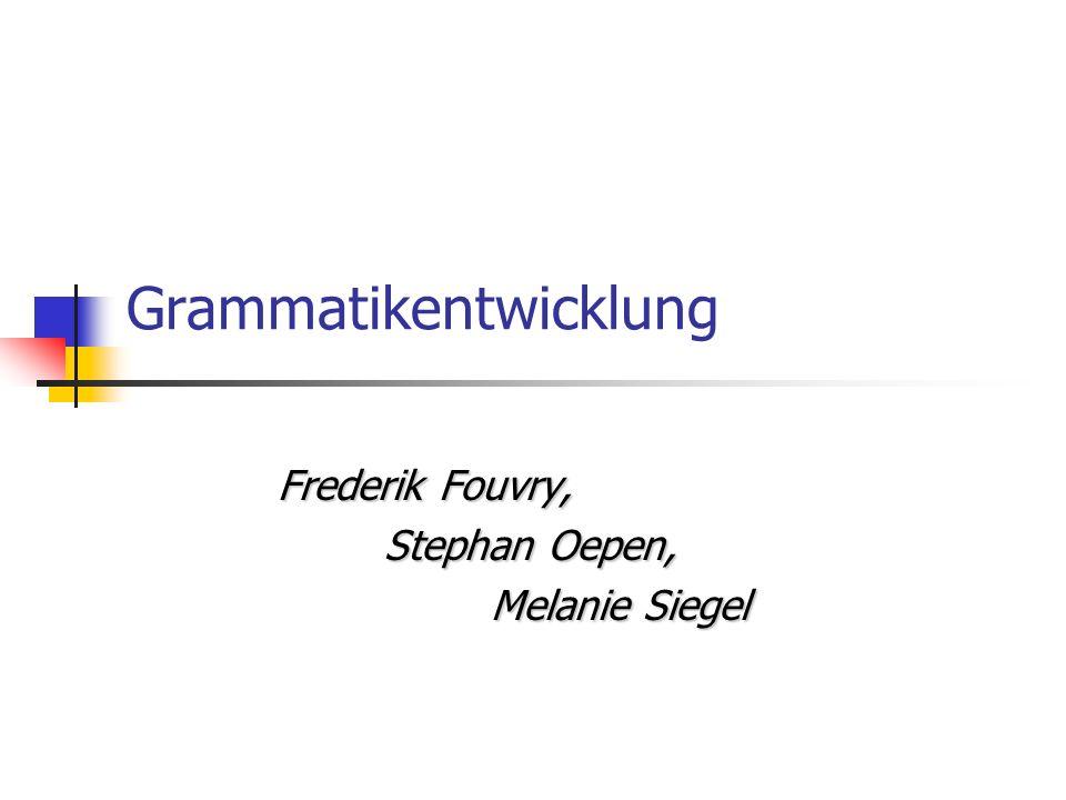 Grammatikentwicklung Frederik Fouvry, Stephan Oepen, Melanie Siegel