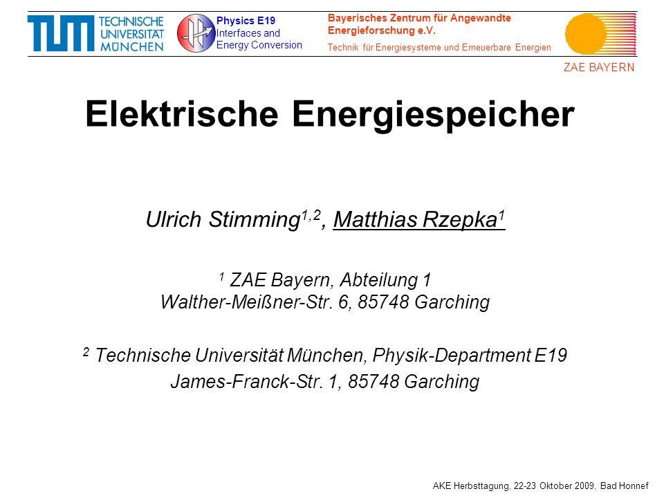ZAE BAYERN AKE Herbsttagung, 22-23 Oktober 2009, Bad Honnef Elektrische Energiespeicher Ulrich Stimming 1,2, Matthias Rzepka 1 1 ZAE Bayern, Abteilung