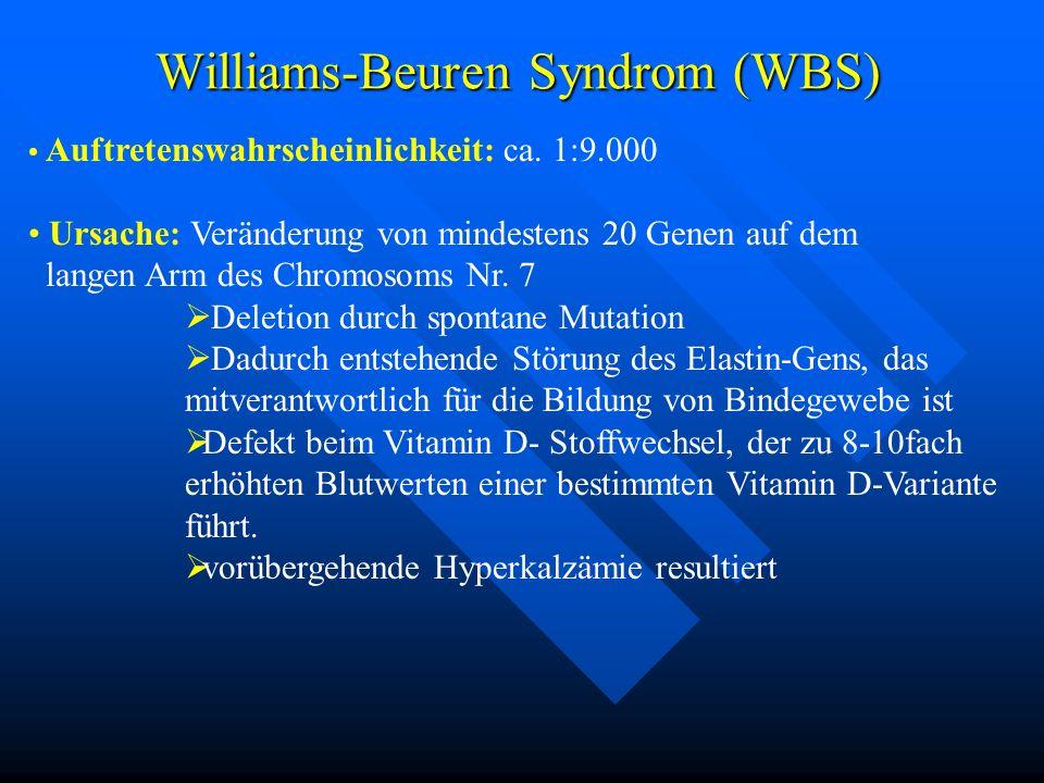 Williams-Beuren Syndrom (WBS) Auftretenswahrscheinlichkeit: ca. 1:9.000 Ursache: Veränderung von mindestens 20 Genen auf dem langen Arm des Chromosoms