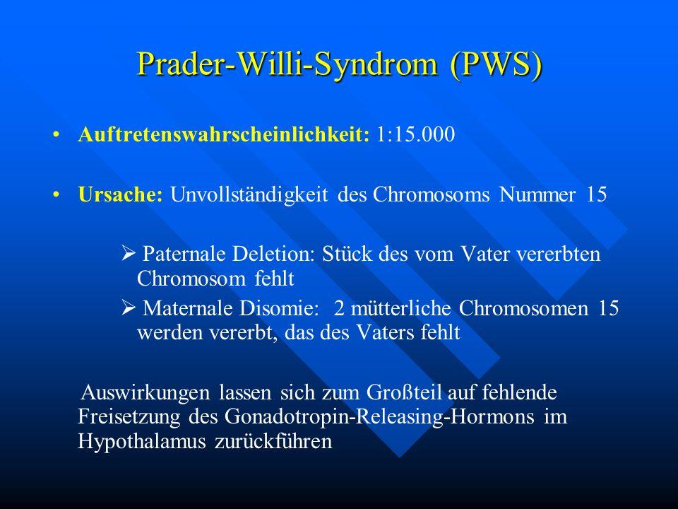 Prader-Willi-Syndrom (PWS) Auftretenswahrscheinlichkeit: 1:15.000 Ursache: Unvollständigkeit des Chromosoms Nummer 15 Paternale Deletion: Stück des vo