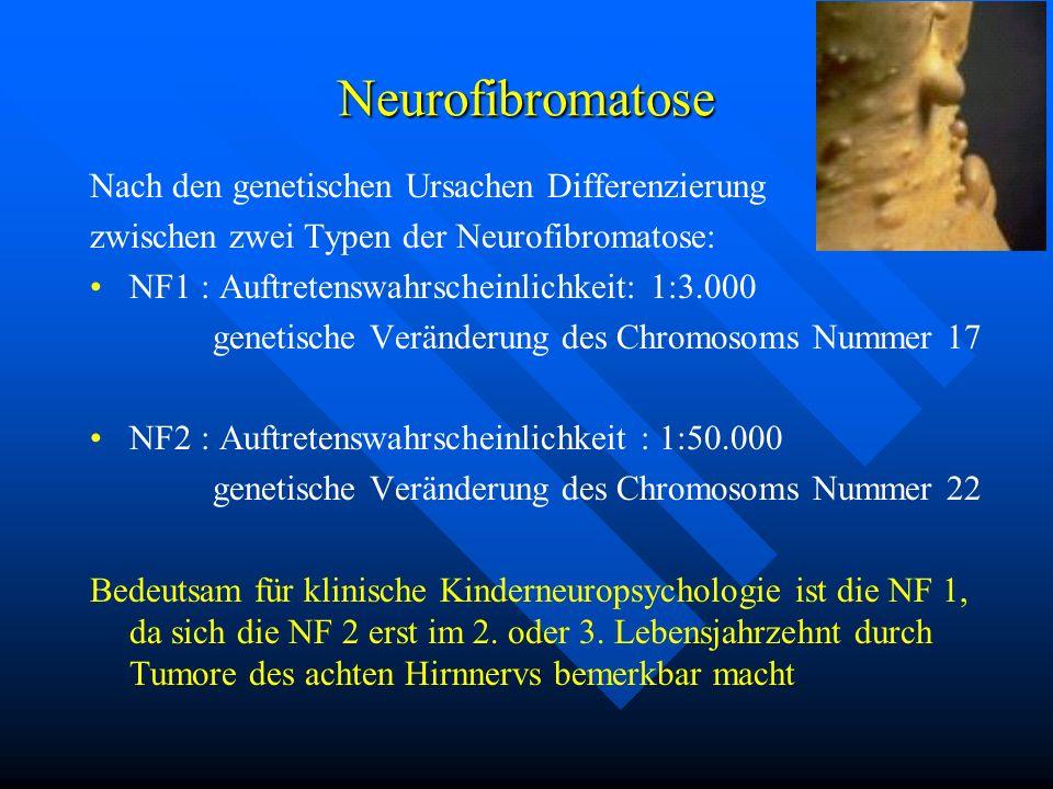 Neurofibromatose Nach den genetischen Ursachen Differenzierung zwischen zwei Typen der Neurofibromatose: NF1 : Auftretenswahrscheinlichkeit: 1:3.000 g