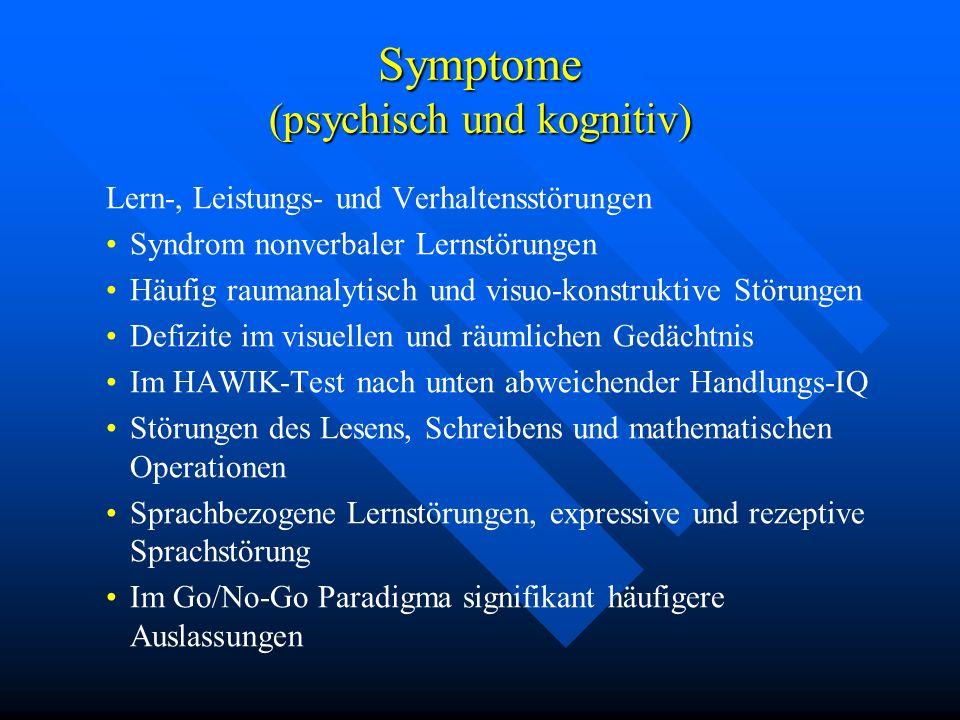 Symptome (psychisch und kognitiv) Lern-, Leistungs- und Verhaltensstörungen Syndrom nonverbaler Lernstörungen Häufig raumanalytisch und visuo-konstruk