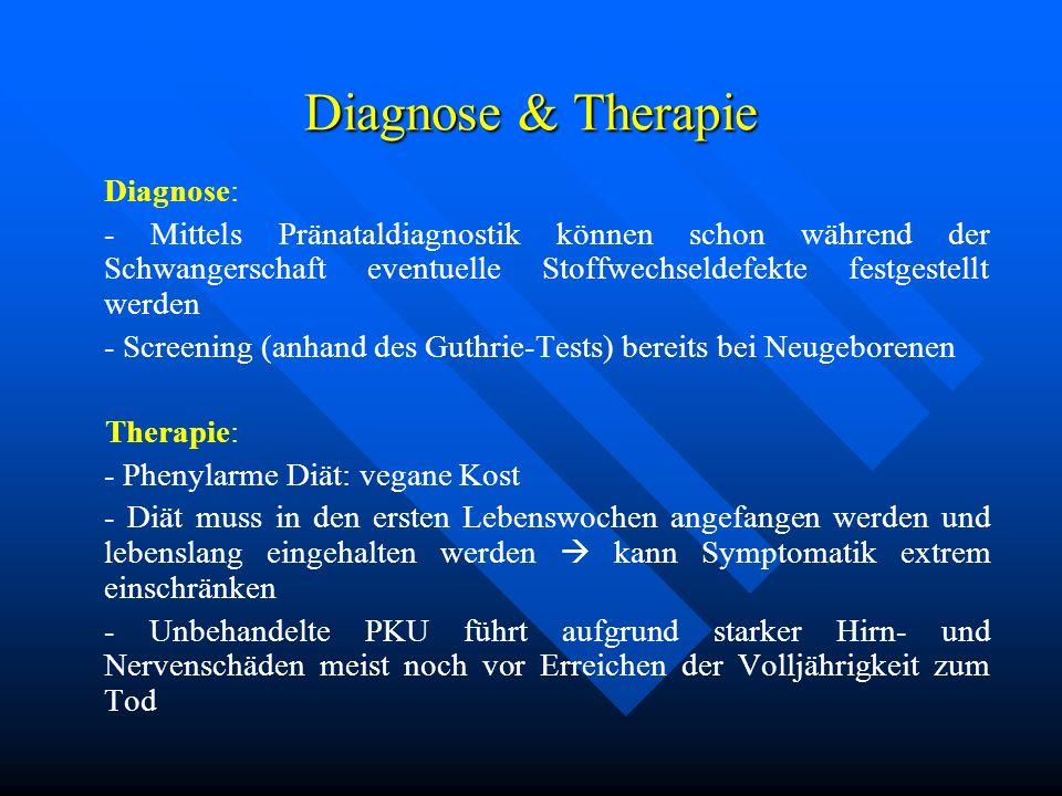 Diagnose & Therapie Diagnose: - Mittels Pränataldiagnostik können schon während der Schwangerschaft eventuelle Stoffwechseldefekte festgestellt werden