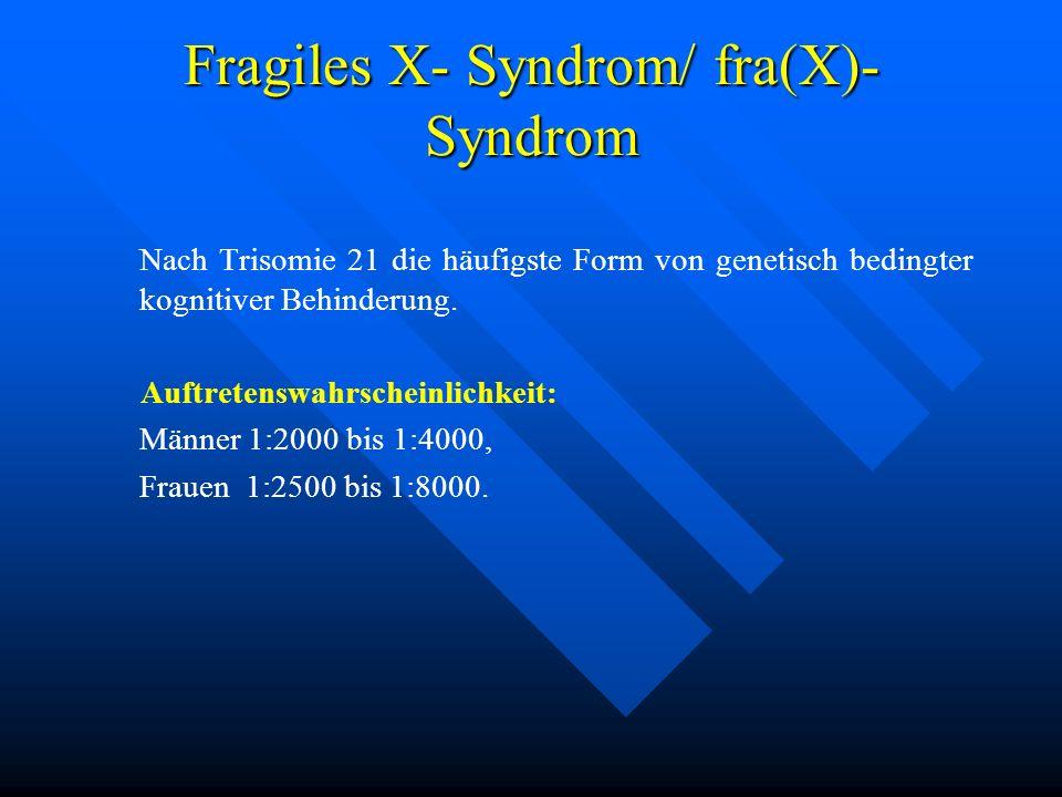 Fragiles X- Syndrom/ fra(X)- Syndrom Nach Trisomie 21 die häufigste Form von genetisch bedingter kognitiver Behinderung. Auftretenswahrscheinlichkeit: