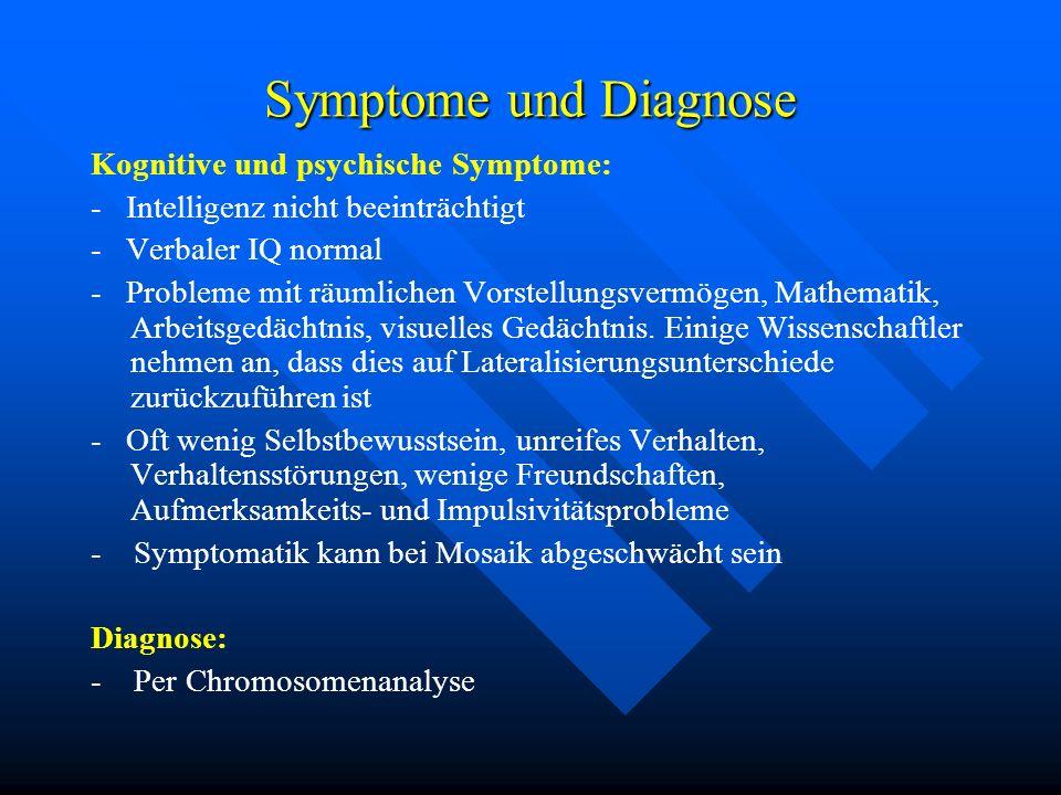Symptome und Diagnose Kognitive und psychische Symptome: - Intelligenz nicht beeinträchtigt - Verbaler IQ normal - Probleme mit räumlichen Vorstellung