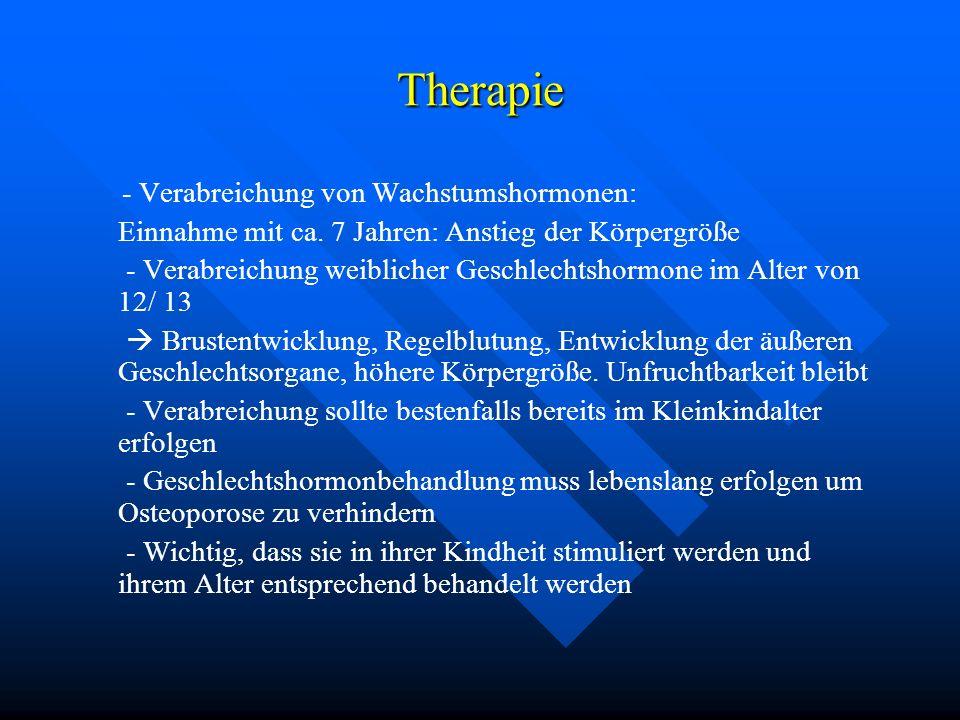 Therapie - Verabreichung von Wachstumshormonen: Einnahme mit ca. 7 Jahren: Anstieg der Körpergröße - Verabreichung weiblicher Geschlechtshormone im Al