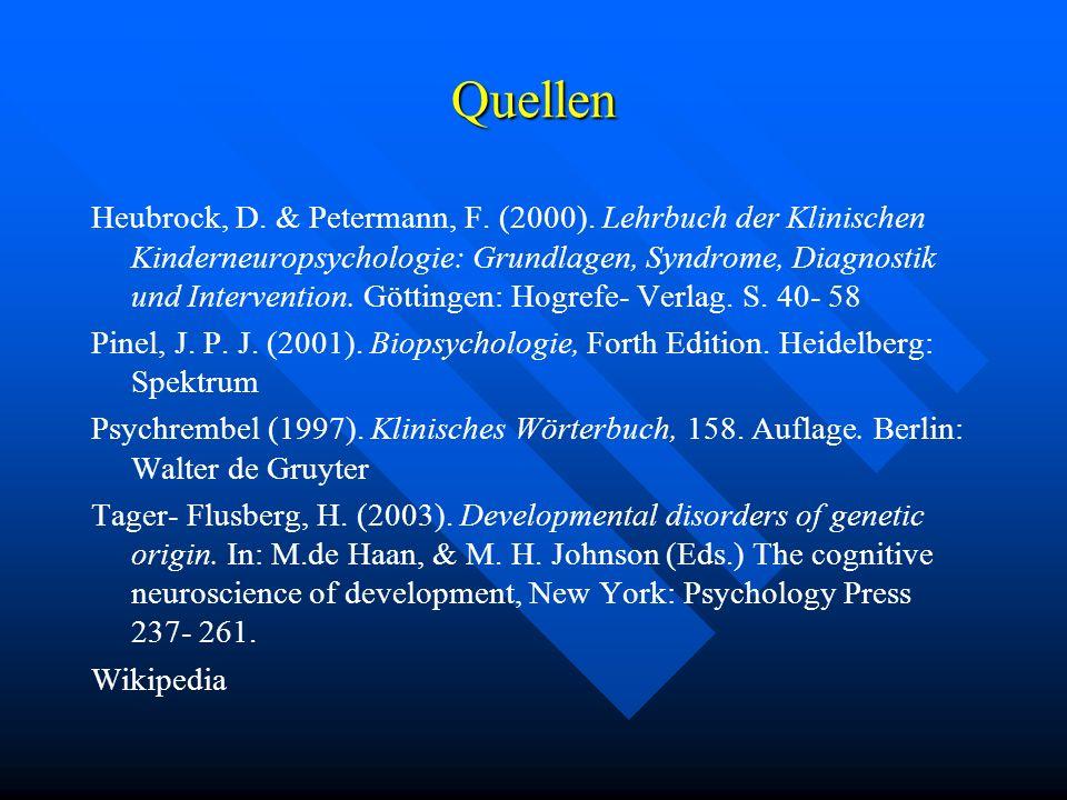 Quellen Heubrock, D. & Petermann, F. (2000). Lehrbuch der Klinischen Kinderneuropsychologie: Grundlagen, Syndrome, Diagnostik und Intervention. Göttin