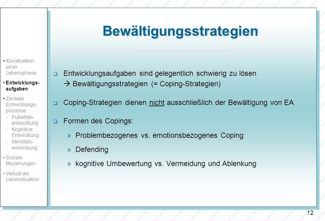 12 Bewältigungsstrategien Entwicklungsaufgaben sind gelegentlich schwierig zu lösen Bewältigungsstrategien (= Coping-Strategien) Coping-Strategien die