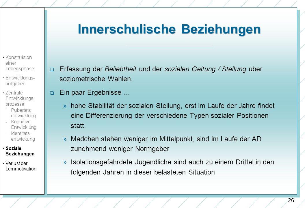 26 Innerschulische Beziehungen Erfassung der Beliebtheit und der sozialen Geltung / Stellung über soziometrische Wahlen. Ein paar Ergebnisse... »hohe