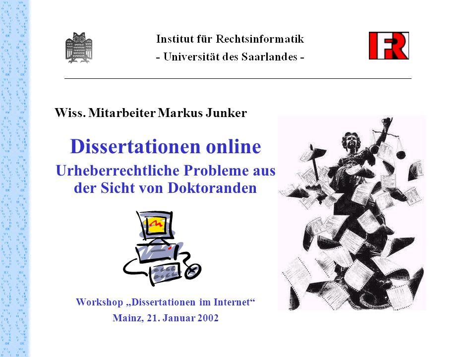 Wiss. Mitarbeiter Markus Junker Dissertationen online Urheberrechtliche Probleme aus der Sicht von Doktoranden Workshop Dissertationen im Internet Mai