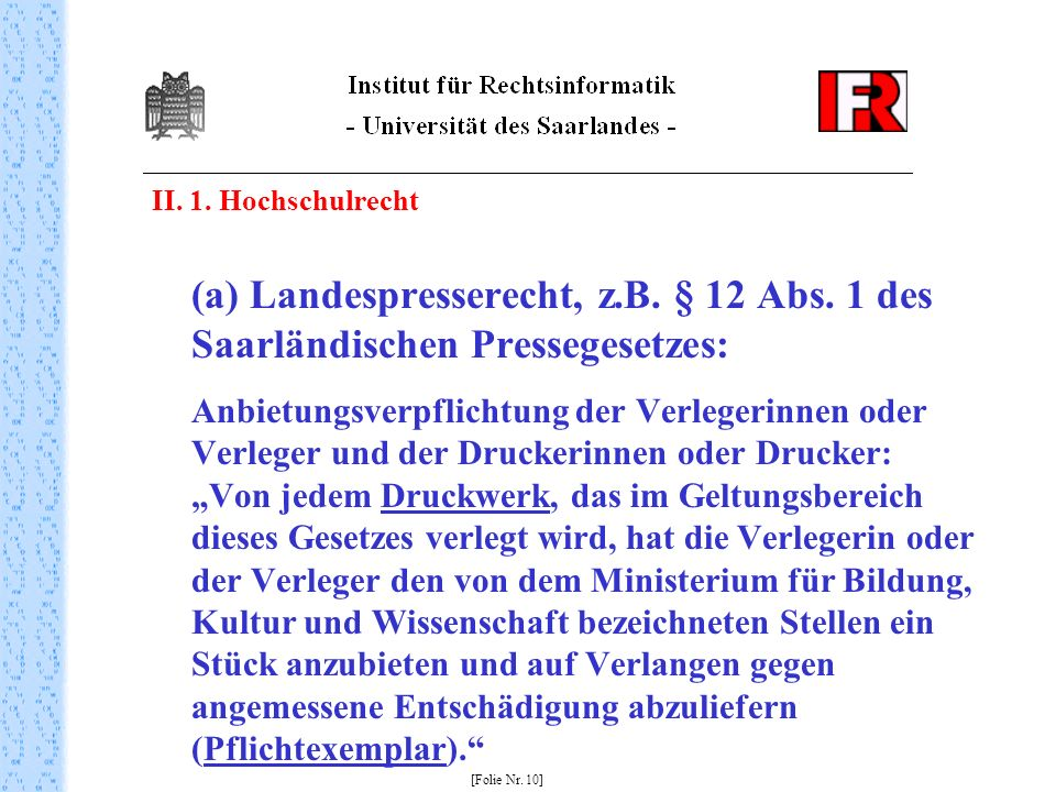 II. 1. Hochschulrecht (a) Landespresserecht, z.B. § 12 Abs. 1 des Saarländischen Pressegesetzes: Anbietungsverpflichtung der Verlegerinnen oder Verleg