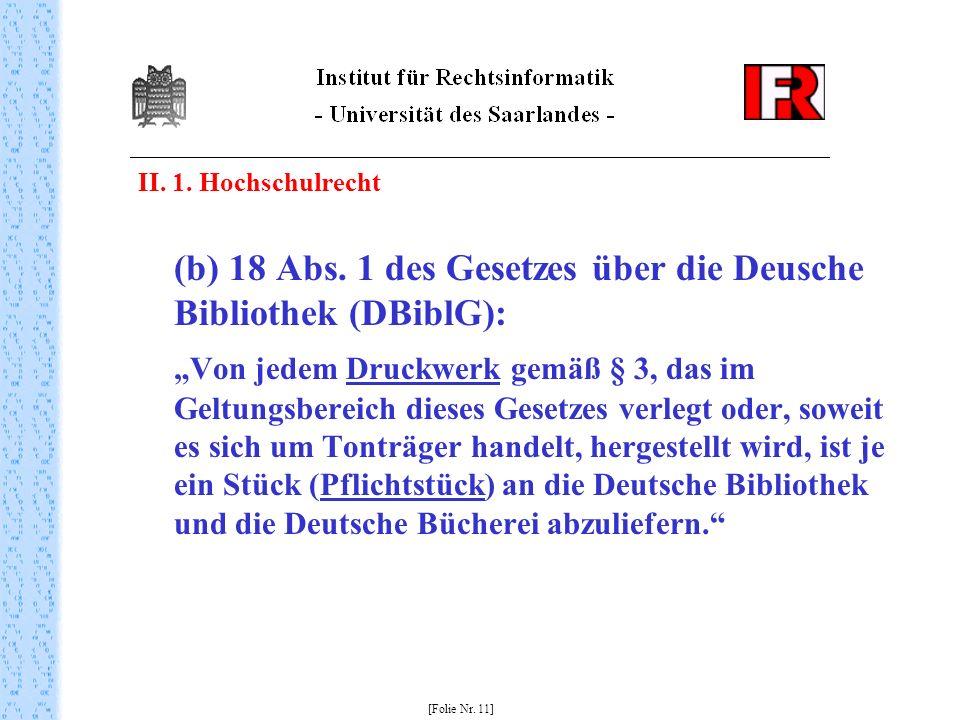II. 1. Hochschulrecht (b) 18 Abs. 1 des Gesetzes über die Deusche Bibliothek (DBiblG): Von jedem Druckwerk gemäß § 3, das im Geltungsbereich dieses Ge