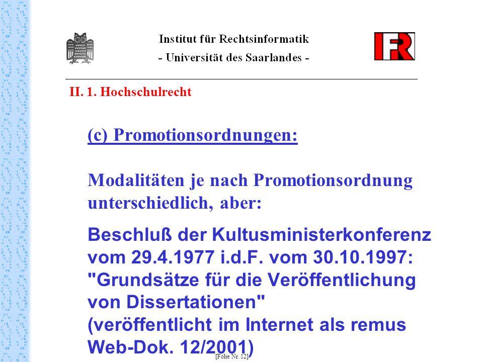II. 1. Hochschulrecht (c) Promotionsordnungen: Modalitäten je nach Promotionsordnung unterschiedlich, aber: Beschluß der Kultusministerkonferenz vom 2