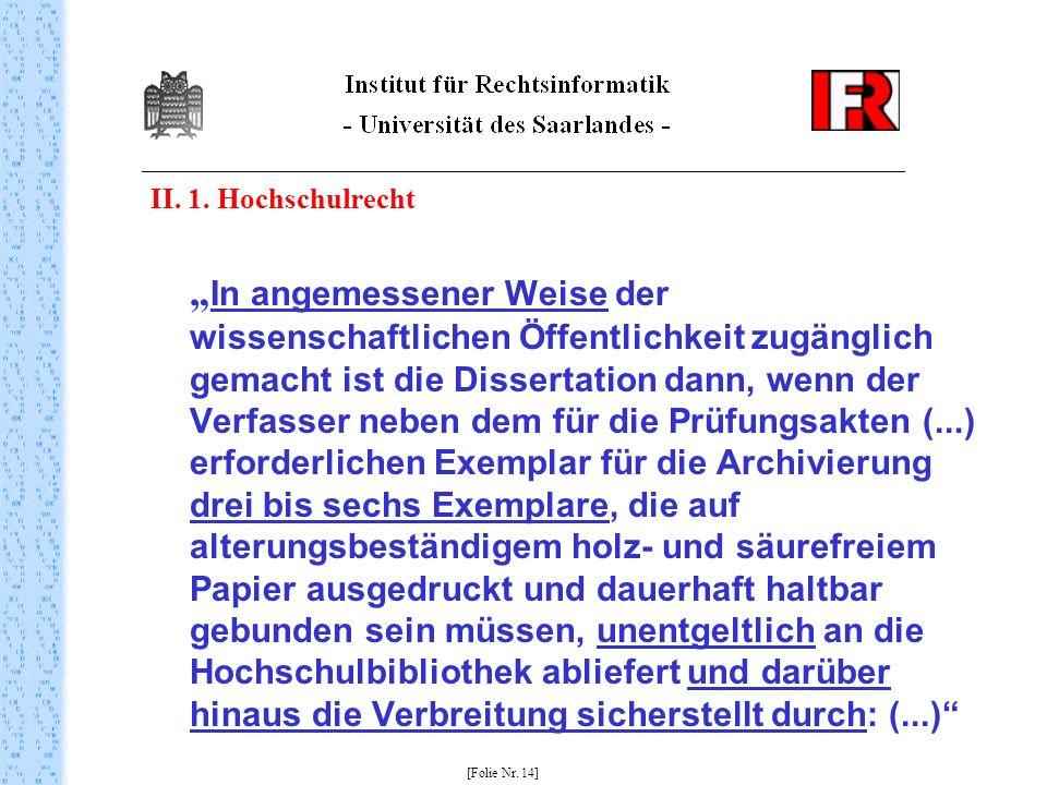 II. 1. Hochschulrecht In angemessener Weise der wissenschaftlichen Öffentlichkeit zugänglich gemacht ist die Dissertation dann, wenn der Verfasser neb
