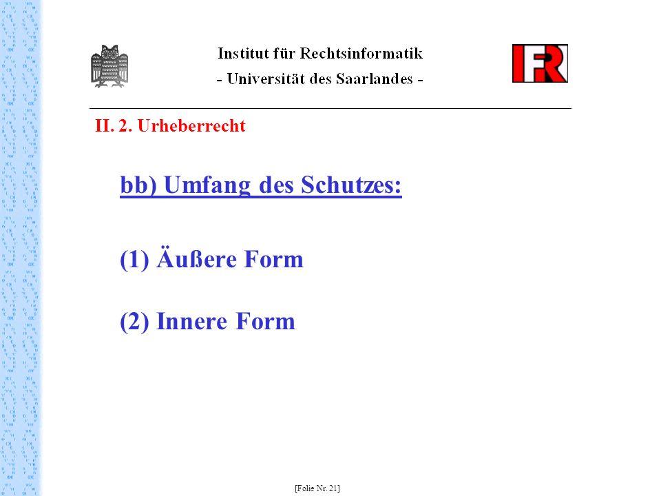 II. 2. Urheberrecht bb) Umfang des Schutzes: (1) Äußere Form (2) Innere Form [Folie Nr. 21]