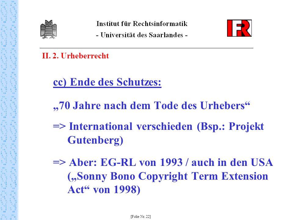 II. 2. Urheberrecht cc) Ende des Schutzes: 70 Jahre nach dem Tode des Urhebers => International verschieden (Bsp.: Projekt Gutenberg) => Aber: EG-RL v