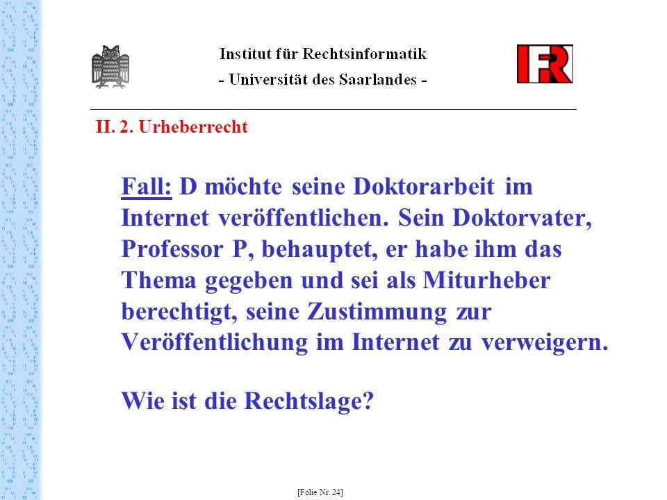 II. 2. Urheberrecht Fall: D möchte seine Doktorarbeit im Internet veröffentlichen. Sein Doktorvater, Professor P, behauptet, er habe ihm das Thema geg