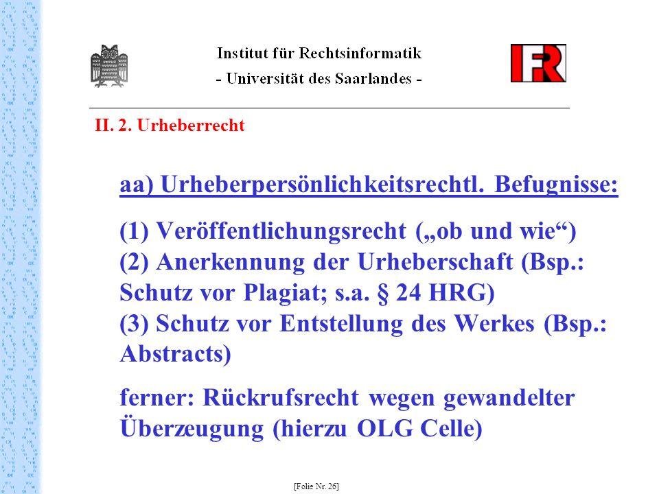 II. 2. Urheberrecht aa) Urheberpersönlichkeitsrechtl. Befugnisse: (1) Veröffentlichungsrecht (ob und wie) (2) Anerkennung der Urheberschaft (Bsp.: Sch