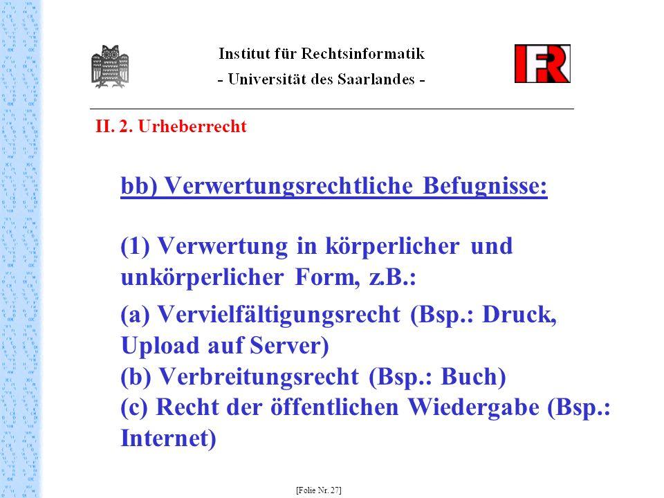 II. 2. Urheberrecht bb) Verwertungsrechtliche Befugnisse: (1) Verwertung in körperlicher und unkörperlicher Form, z.B.: (a) Vervielfältigungsrecht (Bs