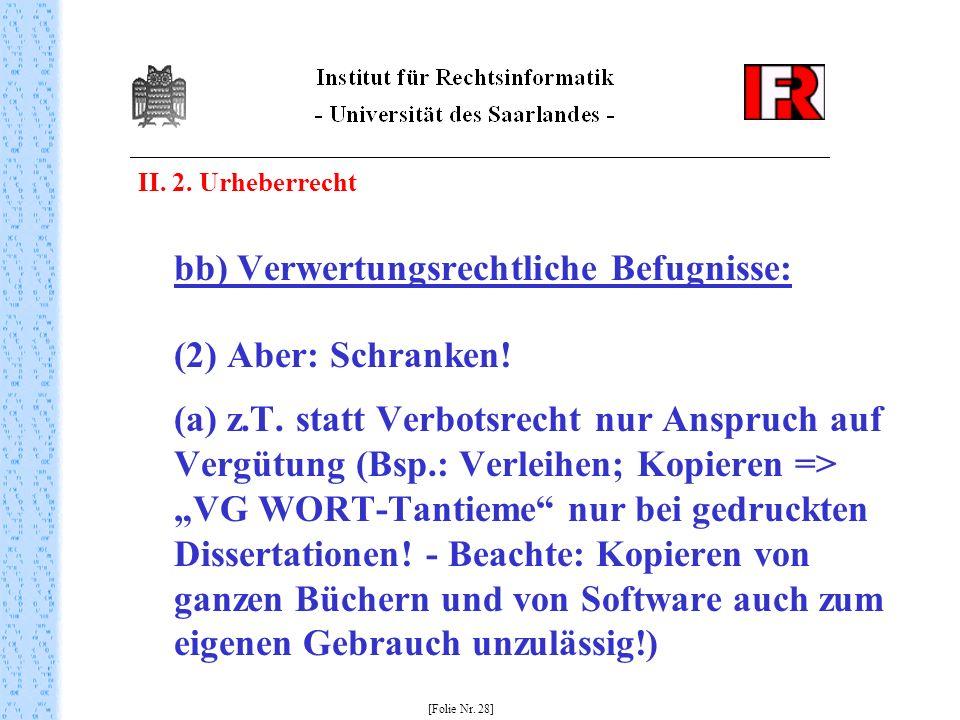 II. 2. Urheberrecht bb) Verwertungsrechtliche Befugnisse: (2) Aber: Schranken! (a) z.T. statt Verbotsrecht nur Anspruch auf Vergütung (Bsp.: Verleihen