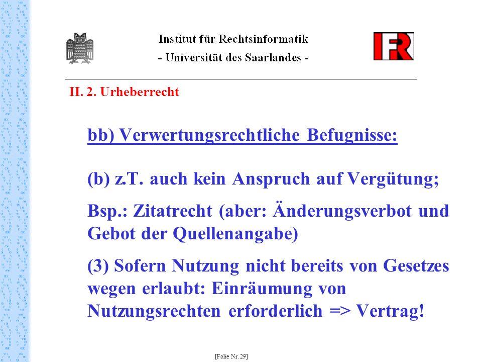 II. 2. Urheberrecht bb) Verwertungsrechtliche Befugnisse: (b) z.T. auch kein Anspruch auf Vergütung; Bsp.: Zitatrecht (aber: Änderungsverbot und Gebot