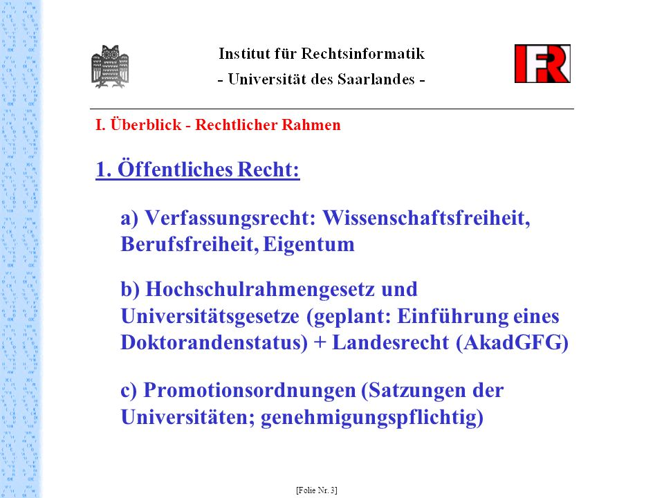 I. Überblick - Rechtlicher Rahmen 1. Öffentliches Recht: a) Verfassungsrecht: Wissenschaftsfreiheit, Berufsfreiheit, Eigentum b) Hochschulrahmengesetz