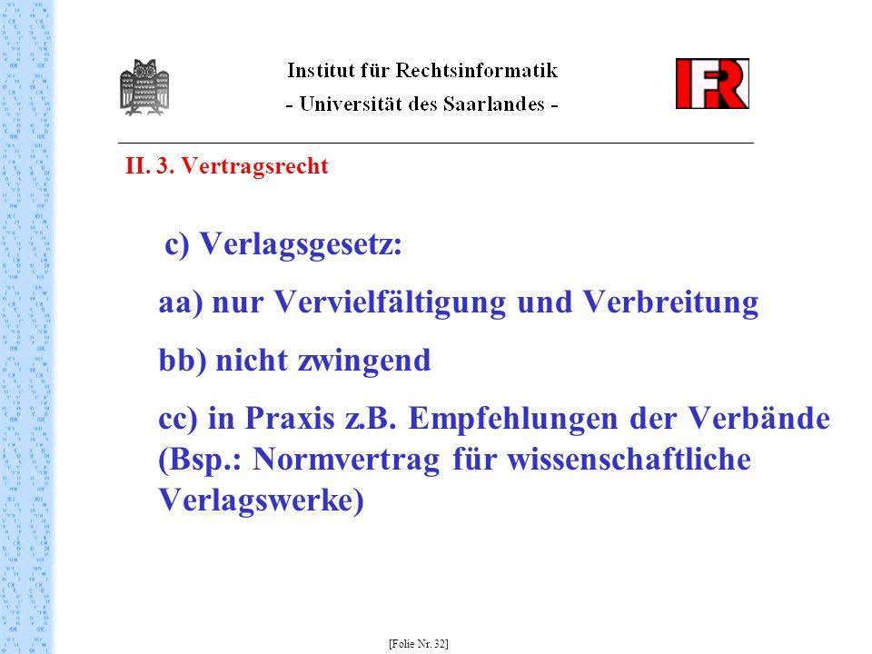 II. 3. Vertragsrecht c) Verlagsgesetz: aa) nur Vervielfältigung und Verbreitung bb) nicht zwingend cc) in Praxis z.B. Empfehlungen der Verbände (Bsp.: