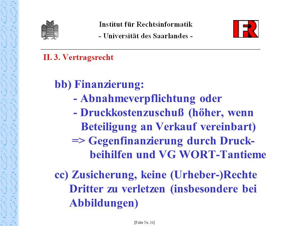 II. 3. Vertragsrecht bb) Finanzierung: - Abnahmeverpflichtung oder - Druckkostenzuschuß (höher, wenn Beteiligung an Verkauf vereinbart) => Gegenfinanz