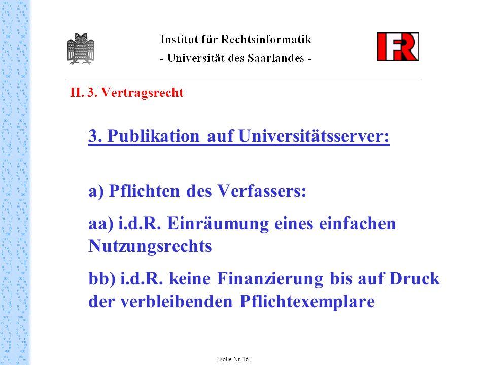 II. 3. Vertragsrecht 3. Publikation auf Universitätsserver: a) Pflichten des Verfassers: aa) i.d.R. Einräumung eines einfachen Nutzungsrechts bb) i.d.
