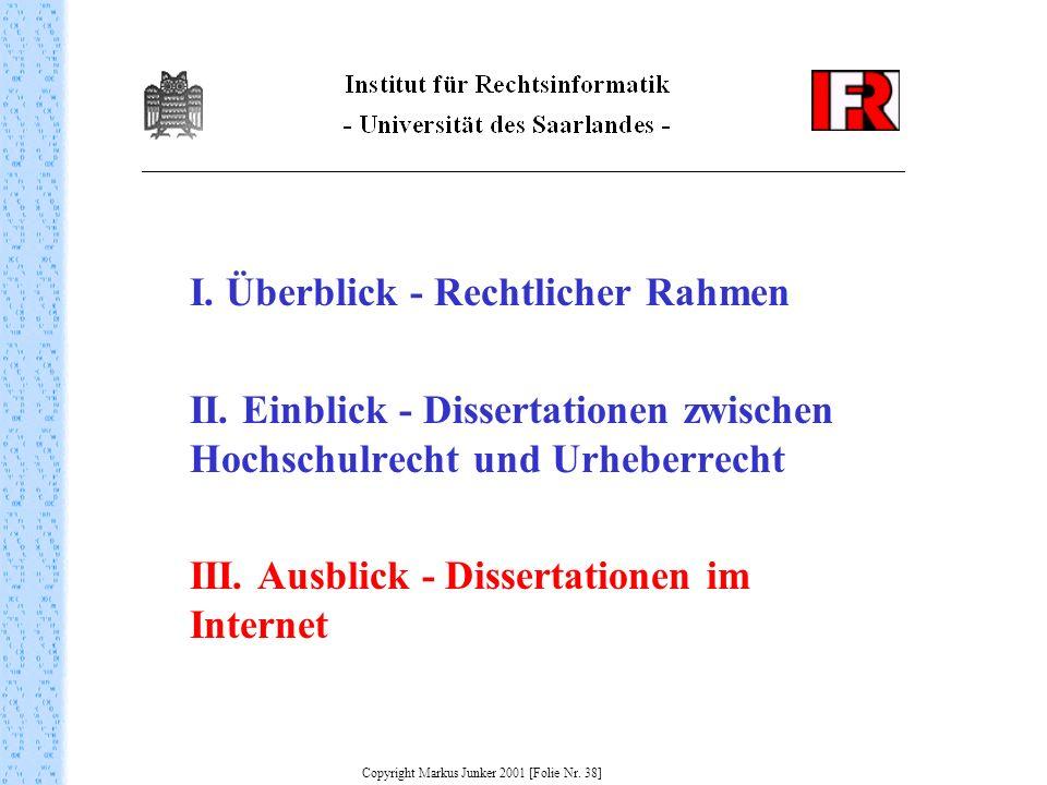 I. Überblick - Rechtlicher Rahmen II. Einblick - Dissertationen zwischen Hochschulrecht und Urheberrecht III. Ausblick - Dissertationen im Internet Co