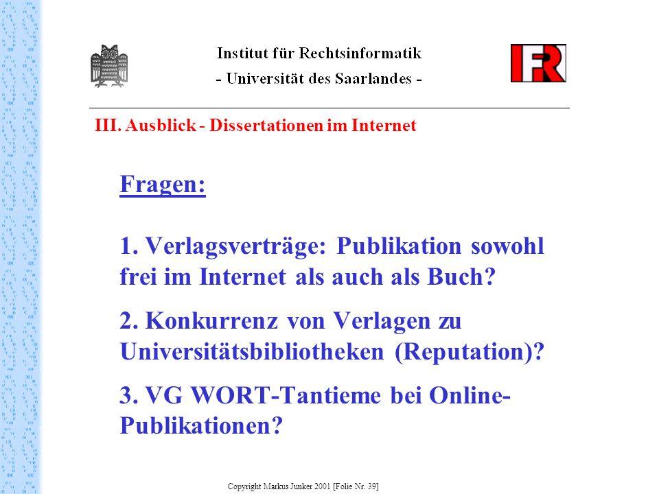 III. Ausblick - Dissertationen im Internet Fragen: 1. Verlagsverträge: Publikation sowohl frei im Internet als auch als Buch? 2. Konkurrenz von Verlag